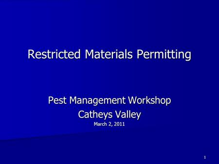 1 Restricted Materials Permitting Pest Management Workshop Catheys Valley March 2, 2011.