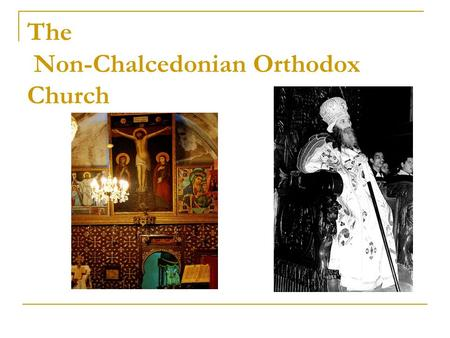 The Non-Chalcedonian Orthodox Church. Timeline 49 A.D. Council of Jerusalem - ACTS (exempted all pagan converts from the laws of Judaism ) 325 A.D. Council.