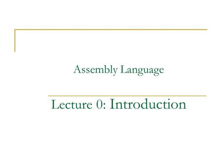 Assembly Language Lecture 0: Introduction. Outline What is Assembly Language? Why learn Assembly Language? Grade Text Book.