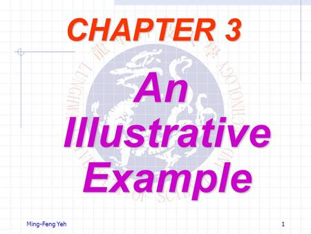 Ming-Feng Yeh1 CHAPTER 3 An Illustrative Example.
