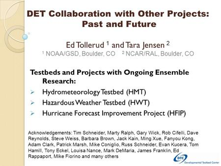 Testbeds and Projects with Ongoing Ensemble Research:  Hydrometeorology Testbed (HMT)  Hazardous Weather Testbed (HWT)  Hurricane Forecast Improvement.