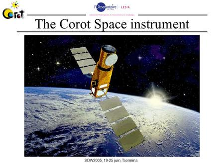 SDW2005, 19-25 juin, Taormina The Corot Space instrument.
