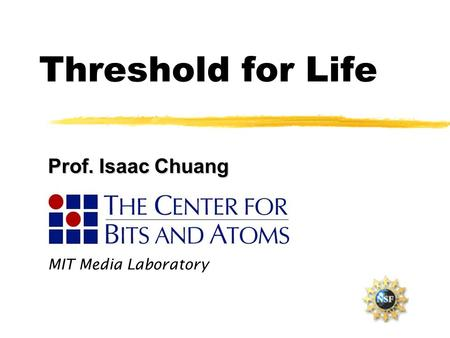 Threshold for Life MIT Media Laboratory Prof. Isaac Chuang.