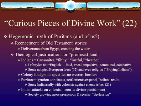 """Curious Pieces of Divine Work"" (22)  Hegemonic myth of Puritans (and of us?)  Reenactment of Old Testament stories  Deliverance from Egypt, crossing."