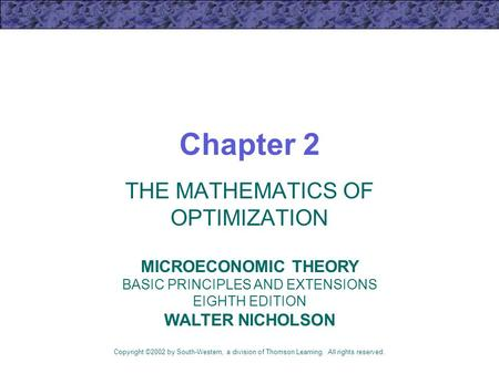 Chapter 2 THE MATHEMATICS OF OPTIMIZATION Copyright ©2002 by South-Western, a division of Thomson Learning. All rights reserved. MICROECONOMIC THEORY BASIC.