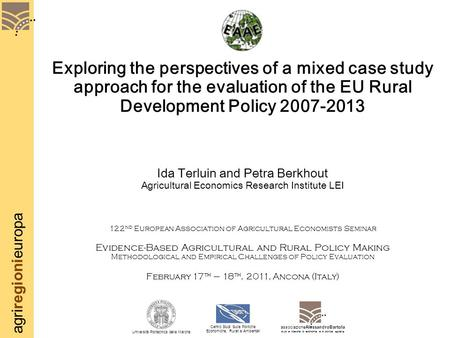 Agriregionieuropa Exploring the perspectives of a mixed case study approach for the evaluation of the EU Rural Development Policy 2007-2013 Ida Terluin.