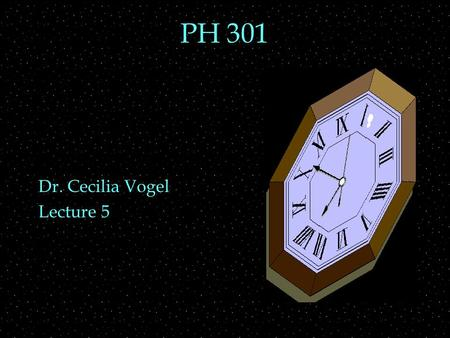 PH 301 Dr. Cecilia Vogel Lecture 5. Review Outline  Velocity transformation  NOT simple addition  Spacetime  intervals, diagrams  Lorentz transformations.