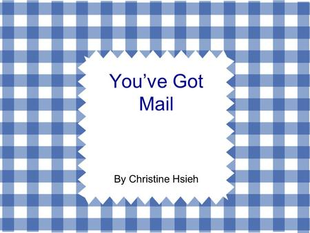You've Got Mail By Christine Hsieh. Outline  Starting Questions Starting Questions  Different Types of Mails Different Types of Mails  Sample Conversation.