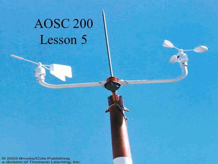 AOSC 200 Lesson 5. Observing the Atmosphere There are several instruments that are used to measure the basic atmospheric variables/ Temperature – Thermometer.