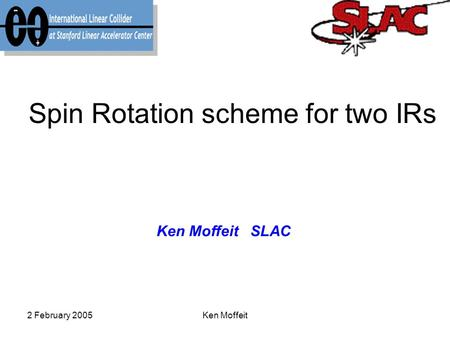 2 February 2005Ken Moffeit Spin Rotation scheme for two IRs Ken Moffeit SLAC.