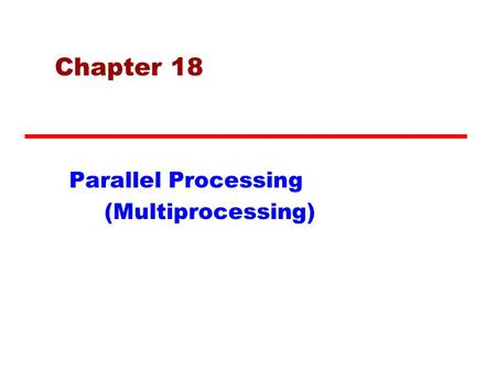 Chapter 18 Parallel Processing (Multiprocessing).
