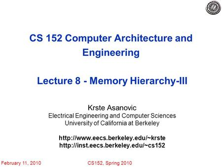 February 11, 2010CS152, Spring 2010 CS 152 Computer Architecture and Engineering Lecture 8 - Memory Hierarchy-III Krste Asanovic Electrical Engineering.