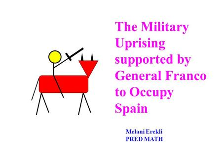 The Military Uprising supported by General Franco to Occupy Spain Melani Erekli PRED MATH.