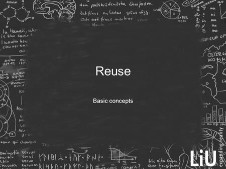 Reuse Basic concepts. Rationale for reuse  Save calendar time  Save person hours  Reduce process risk  Increased quality  Standards compliance.