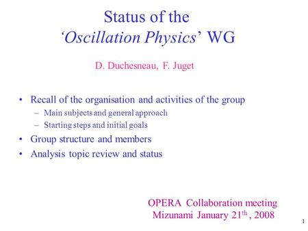 1 Status of the 'Oscillation Physics' WG Recall of the organisation and activities of the group –Main subjects and general approach –Starting steps and.