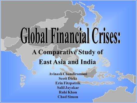 A Comparative Study of East Asia and India Avinash Chandiramani Scott Dicks Erin Fitzpatrik Salil Jayakar Ruhi Khan Chad Simon.