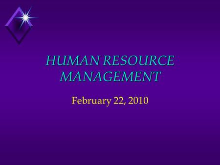 HUMAN RESOURCE MANAGEMENT February 22, 2010 Human Resource Management u Activities necessary for staffing the organization and sustaining high employee.