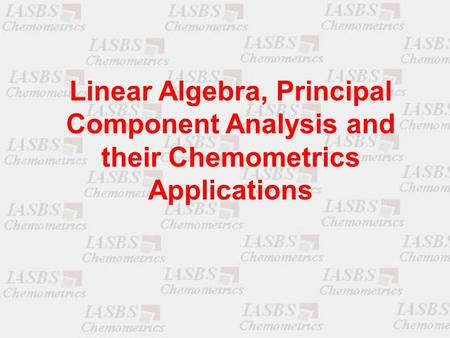 Linear Algebra, Principal Component Analysis and their Chemometrics Applications.