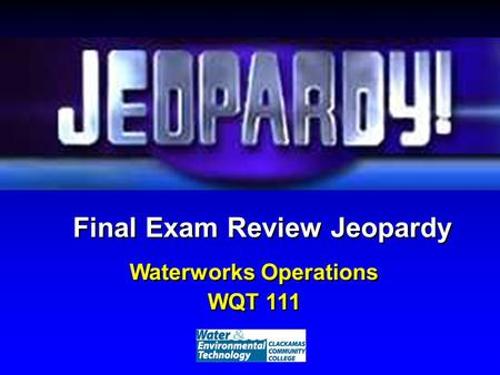Final Exam Review Jeopardy Waterworks Operations WQT 111 Waterworks Operations WQT 111.