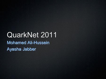 QuarkNet 2011 Mohamed Ali-Hussein Ayasha Jabber. Cosmic Rays Discovered by Victor Hess in 1912 High energy particles (atoms, protons, electrons) traveling.