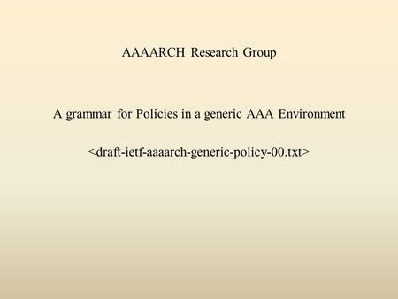 AAAARCH Research Group A grammar for Policies in a generic AAA Environment.