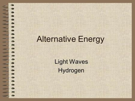 Alternative Energy Light Waves Hydrogen. Photovoltaic Cells Made from semiconductor materials Produce useful current flow when illuminated with light.