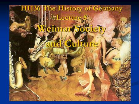 HI136 The History of Germany Lecture 8 Weimar Society and Culture.