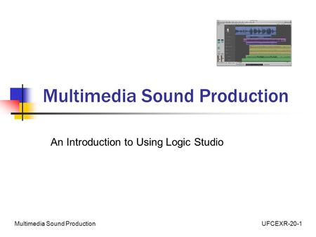UFCEXR-20-1Multimedia Sound Production An Introduction to Using Logic Studio.