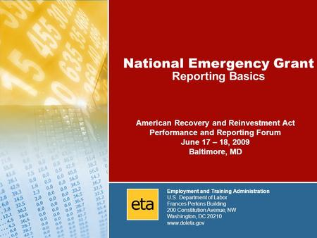 National Emergency Grants: Reporting Made Simple 1 National Emergency Grant Reporting Basics Employment and Training Administration U.S. Department of.