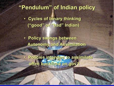 """Pendulum"" of Indian policy Cycles of binary thinkingCycles of binary thinking (""good"" or ""bad"" Indian) (""good"" or ""bad"" Indian) Policy swings betweenPolicy."