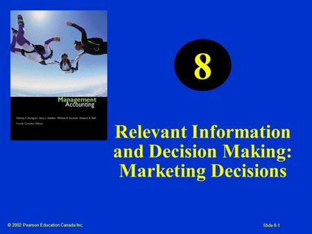 © 2002 Pearson Education Canada Inc. Slide 8-1 Relevant Information and Decision Making: Marketing Decisions 8.