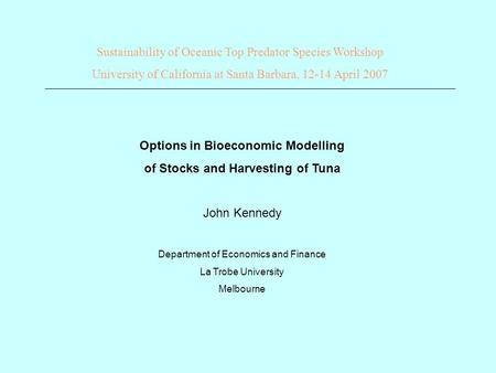 Options in Bioeconomic Modelling of Stocks and Harvesting of Tuna John Kennedy Department of Economics and Finance La Trobe University Melbourne Sustainability.