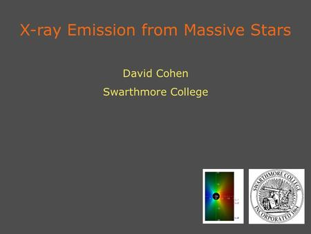 X-ray Emission from Massive Stars David Cohen Swarthmore College.