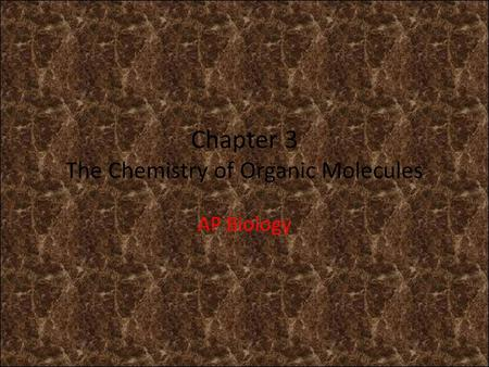 Chapter 3 The Chemistry of Organic Molecules AP Biology.