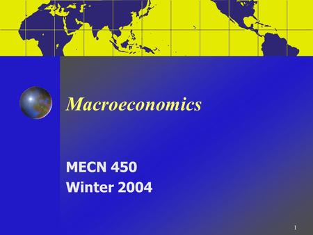 1 Macroeconomics MECN 450 Winter 2004. 2 Topic 2: Long Run Growth the Solow Growth Model.