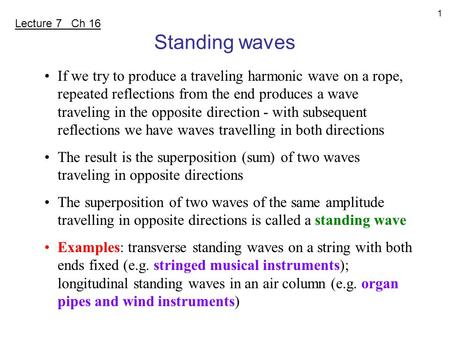 1 If we try to produce a traveling harmonic wave on a rope, repeated reflections from the end produces a wave traveling in the opposite direction - with.