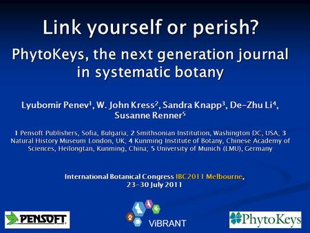 Link yourself or perish? PhytoKeys, the next generation journal in systematic botany Lyubomir Penev 1, W. John Kress 2, Sandra Knapp 3, De-Zhu Li 4, Susanne.