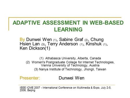 ADAPTIVE ASSESSMENT IN WEB-BASED LEARNING By Dunwei Wen (1), Sabine Graf (2), Chung Hsien Lan (3), Terry Anderson (1), Kinshuk (1), Ken Dickson(1) (1)