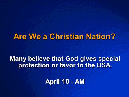 © 2003 By Default! A Free sample background from www.powerpointbackgrounds.com Slide 1 Are We a Christian Nation? Many believe that God gives special protection.