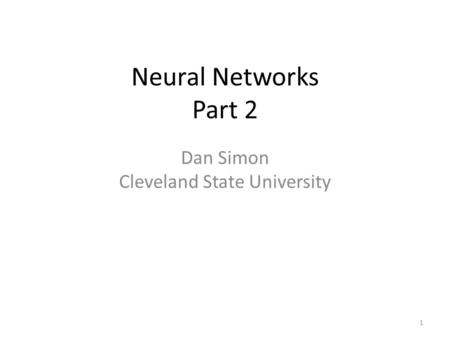 Neural Networks Part 2 Dan Simon Cleveland State University 1.