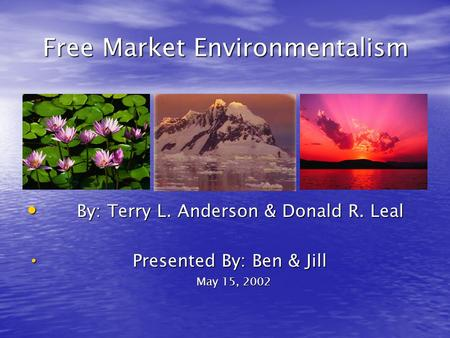 Free Market <strong>Environmentalism</strong> Free Market <strong>Environmentalism</strong> By: Terry L. Anderson & Donald R. Leal By: Terry L. Anderson & Donald R. Leal Presented By: Ben.