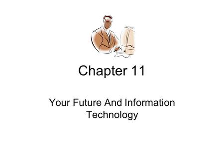 Chapter 11 Your Future And Information Technology.