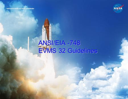 ANSI/EIA -748 EVMS 32 Guidelines National Aeronautics and Space Administration.