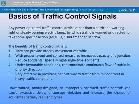 Lecture 2 Basics of Traffic Control Signals Any power-operated traffic control device other than a barricade warning light or steady burning electric lamp,