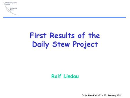 Daily Stew Kickoff – 27. January 2011 First Results of the Daily Stew Project Ralf Lindau.