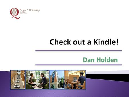 Dan Holden.  Queen's Annual Fund application in January 2010  Advice from: ◦ Duke University ◦ Oregon State University ◦ Stanford University ◦ MIT ◦