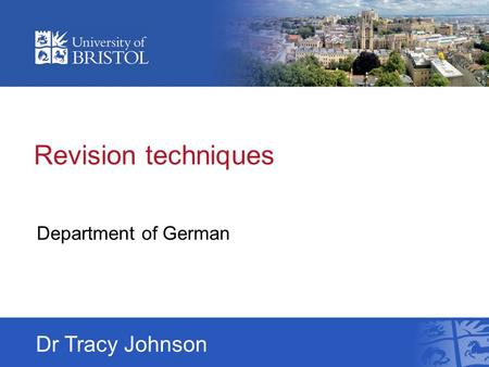 Revision techniques Department of German Dr Tracy Johnson.