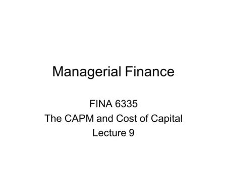 FINA 6335 The CAPM and Cost of Capital Lecture 9
