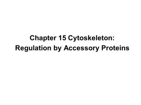 Chapter 15 Cytoskeleton: Regulation by Accessory Proteins.