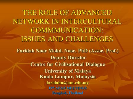 THE ROLE OF ADVANCED NETWORK IN INTERCULTURAL COMMMUNICATION: ISSUES AND CHALLENGES Faridah Noor Mohd. Noor, PhD (Assoc. Prof.) Deputy Director Deputy.